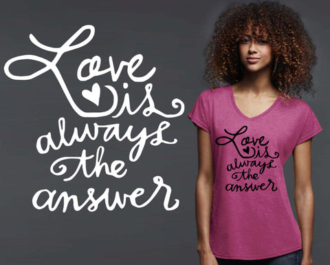Love Is Always The Answer T-shirt