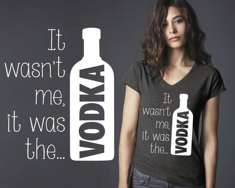 It Was the Vodka T-shirt | Funny T shirt
