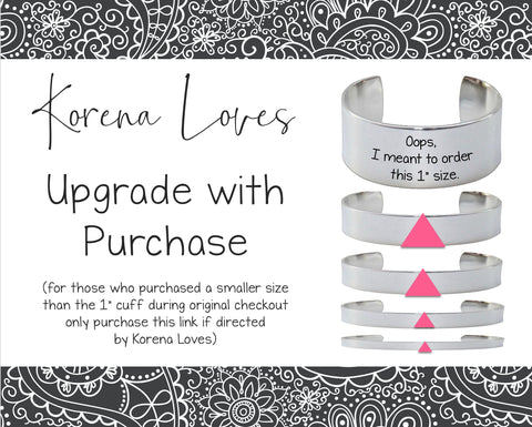 Bracelet Upgrade to 1 Inch Wide Cuff: Only Purchase if Directed by Korena Loves