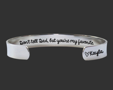 Don't Tell Dad You're My Favorite Bracelet | Gift for Mom