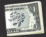 Not All Those Who Wander Are Lost Money Clip