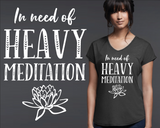 In Need of Heavy Meditation T-shirt | Yoga Shirt