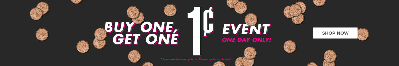 Buy One Get One 1¢ Event! One Day Only - Shop Now