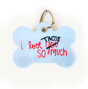 I LOVE YOU/ TACOS SO MUCH (Pet Tags)
