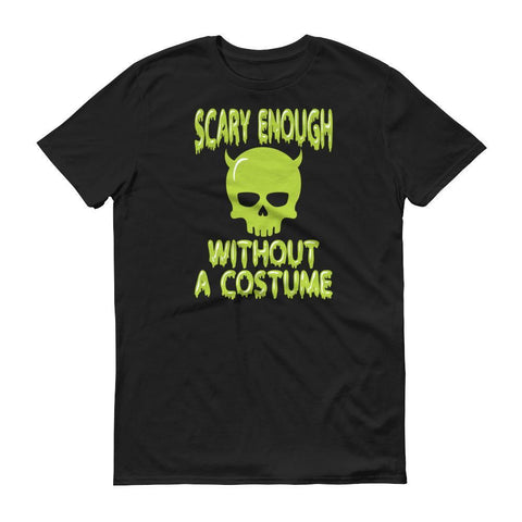Tee Vision Shop Black / S Scary Enough Without A Costume Halloween Short sleeve t-shirt