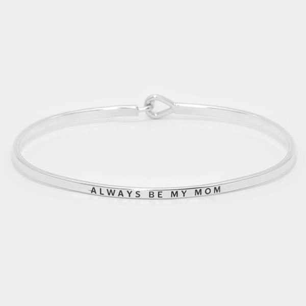 """ALWAYS BE MY MOM"" Thin Silver Metal Hook Bracelet"