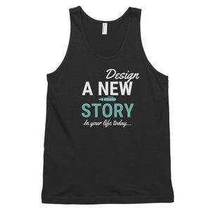 Design A New Story In Your Life Today Classic Tank Top - XS - Tank Top