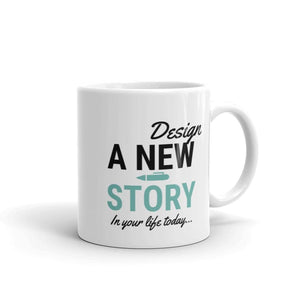 Design A New Story In Your Life Today Coffee Mug - Coffee Mug