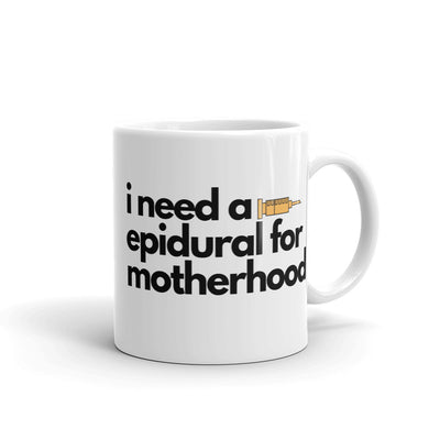 I Need A Epidural For Motherhood Coffee Mug