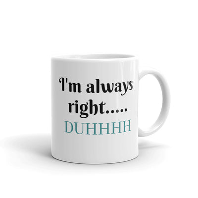 I'm Always Right Duh Coffee Mug