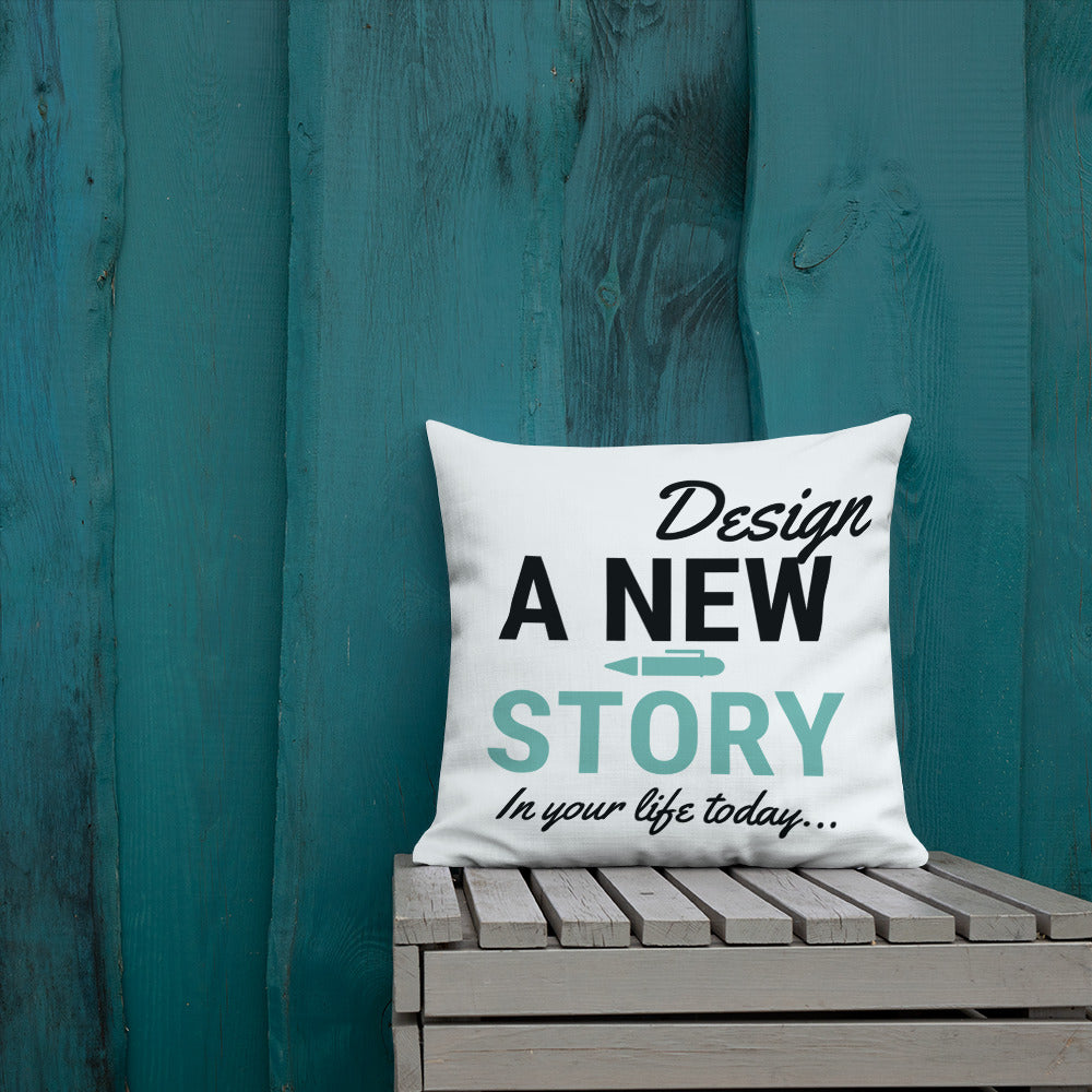 Design A New Story In Your Life Today Premium Throw Pillow