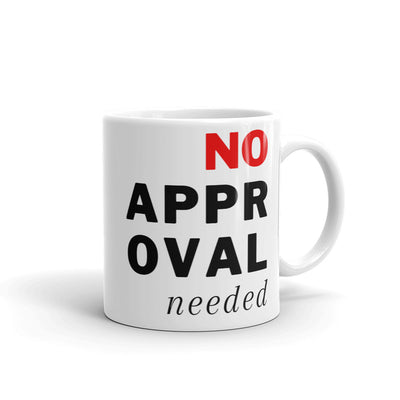 No Approval Needed Coffee Mug