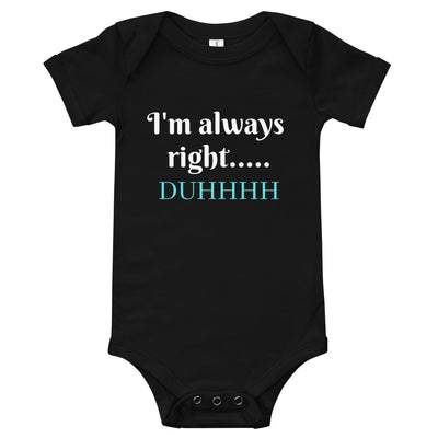 I'm Always Right Duh Baby Onesie