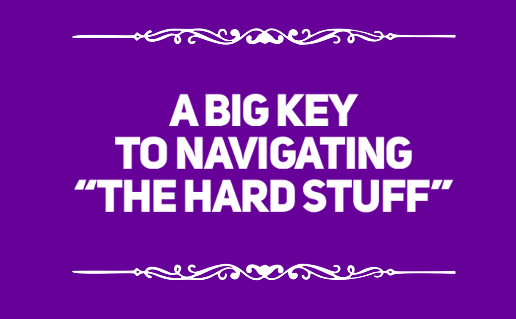 "A big key to navigating ""the hard stuff"""