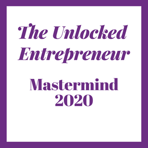 The Unlocked Entrepreneur - 6 month Mastermind for 2020