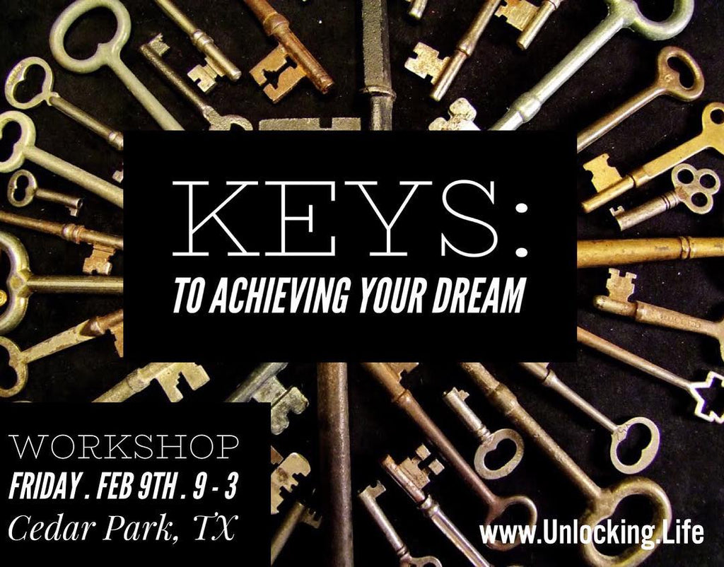 Workshop - Keys: To Achieving your Dreams  -  February 9th -1 day in Cedar Park, TX