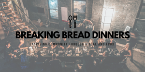 Breaking Bread Dinners