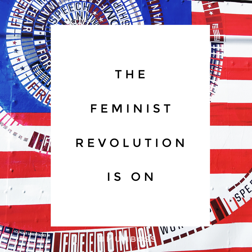 The Feminist Revolution is On