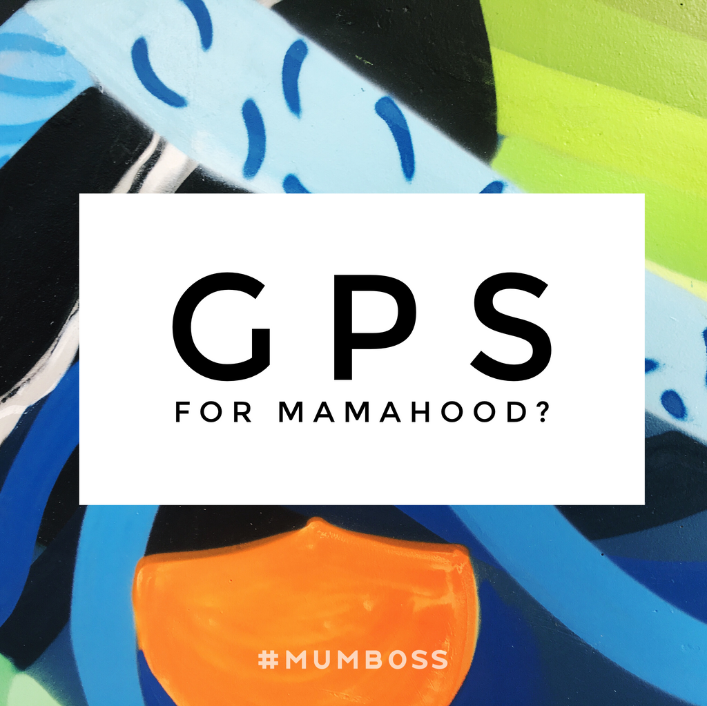 GPS for Mamahood?