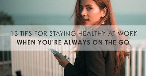 staying healthy at work. staying healthy when busy. healthy lifestyle. healthy workplace.