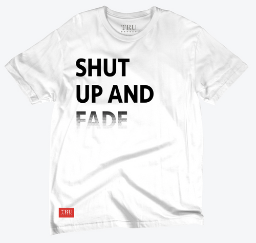 Shut up and Fade- White