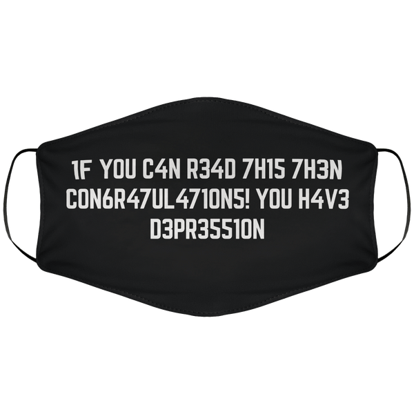 If You Can Read This Then, Congratulations, You Have Depression - Face Mask