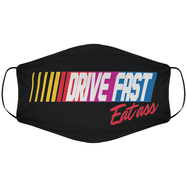 Drive Fast Eat A$$ - Face Mask