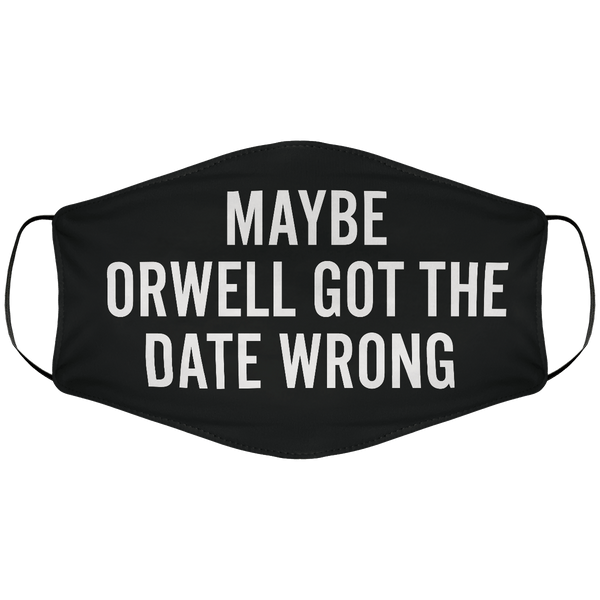 Maybe Orwell Got The Date Wrong - Face Mask