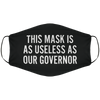This Mask Is As Usless As Our Governor - Face Mask