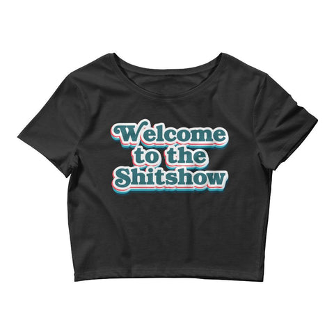 Welcome To The Shitshow - Women's Crop Tee