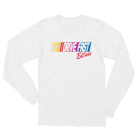 Drive Fast Eat A $$ - Long Sleeve Tee