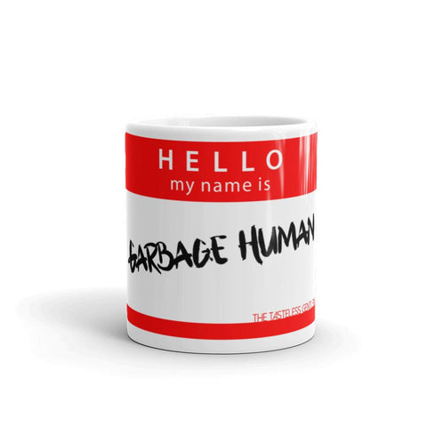 Hello My Name Is Garbage Human Mug