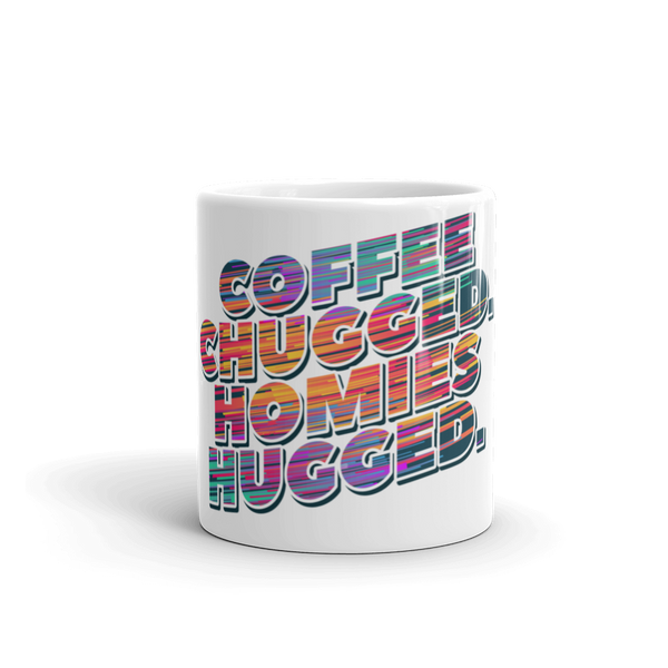 Coffee Chugged. Homies Hugged. Mug