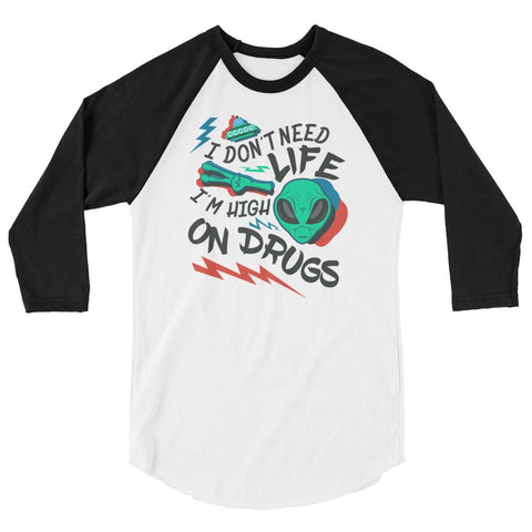 I Don't Need Life, I'm High On Drugs - 3/4 Sleeve Raglan Shirt