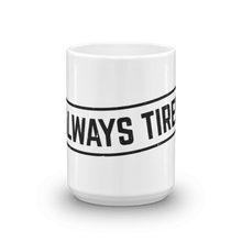 Always Tired - Mug