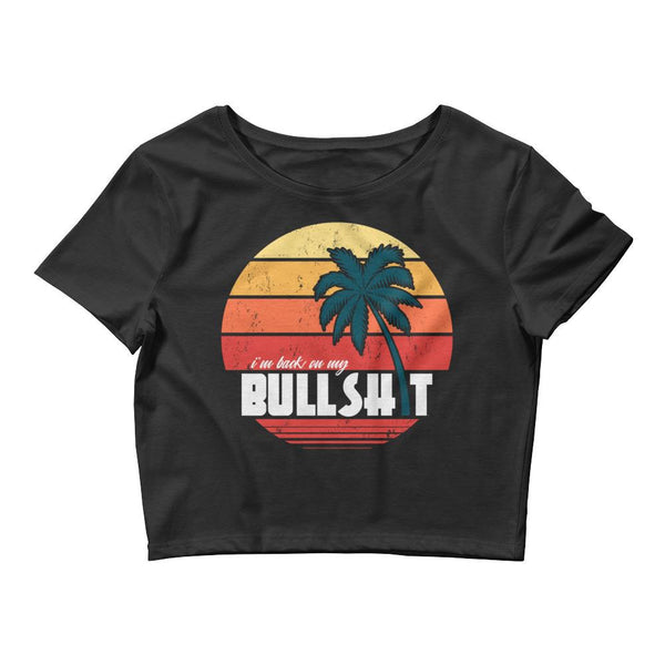 I'm Back On My Bullshit - Women's Crop Tee