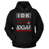 IDK, I Don't Care, IDGAF - Sweatshirts