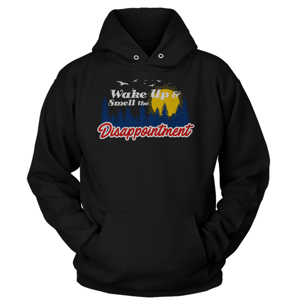Wake Up & Smell The Disappointment - Sweatshirts