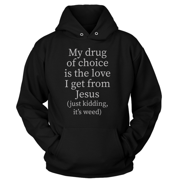 My Drug Of Choice Is The Love I Get From Jesus (Just Kidding, It's Weed) - Sweatshirts