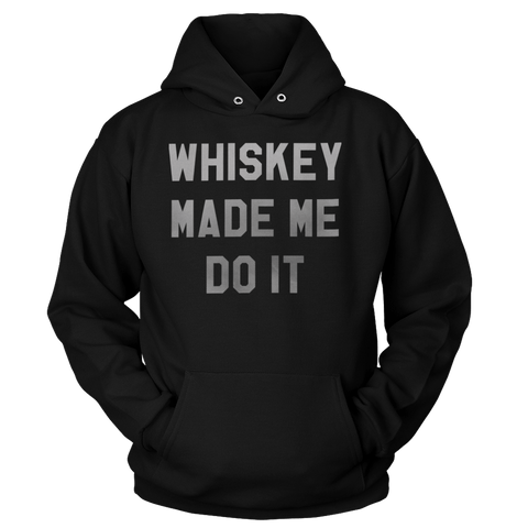 Whiskey Made Me Do It - Sweatshirts