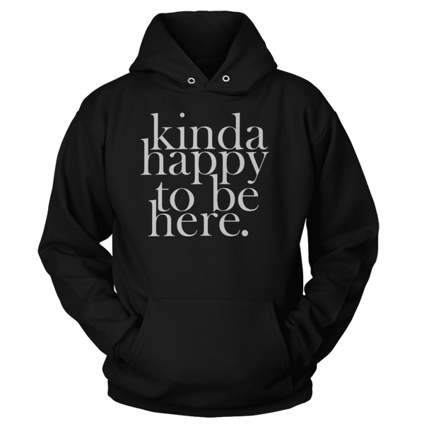 kinda happy to be here - Hoodie