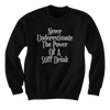 Never Underestimate The Power Of A Stiff Drink - Sweatshirts