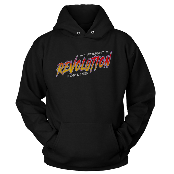 We Fought A Revolution For Less - Sweatshirts