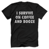 I Survive On Coffee And Booze
