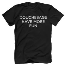 Douchebags Have More Fun