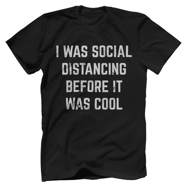 I Was Social Distancing Before It Was Cool