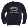 Respect Your Mother, You Son of a B!tch - Sweatshirts