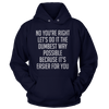 No You're Right Let's Do It The Dumbest Way Possible - Sweatshirt