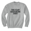 This Is My Quarantine Shirt - Sweatshirts