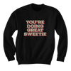 You're Doing Great Sweetie - Sweatshirts